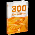 300 Questões Comentadas de Provas e Concursos em Serviço Social (Volume 1)