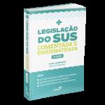 Legislação do SUS Comentada e Esquematizada para Concursos e Residências (2ª Edição)